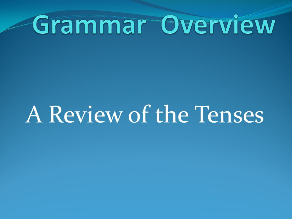 A Review of the Tenses