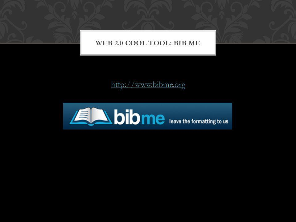 http://www.bibme.org WEB 2.0 COOL TOOL: BIB ME
