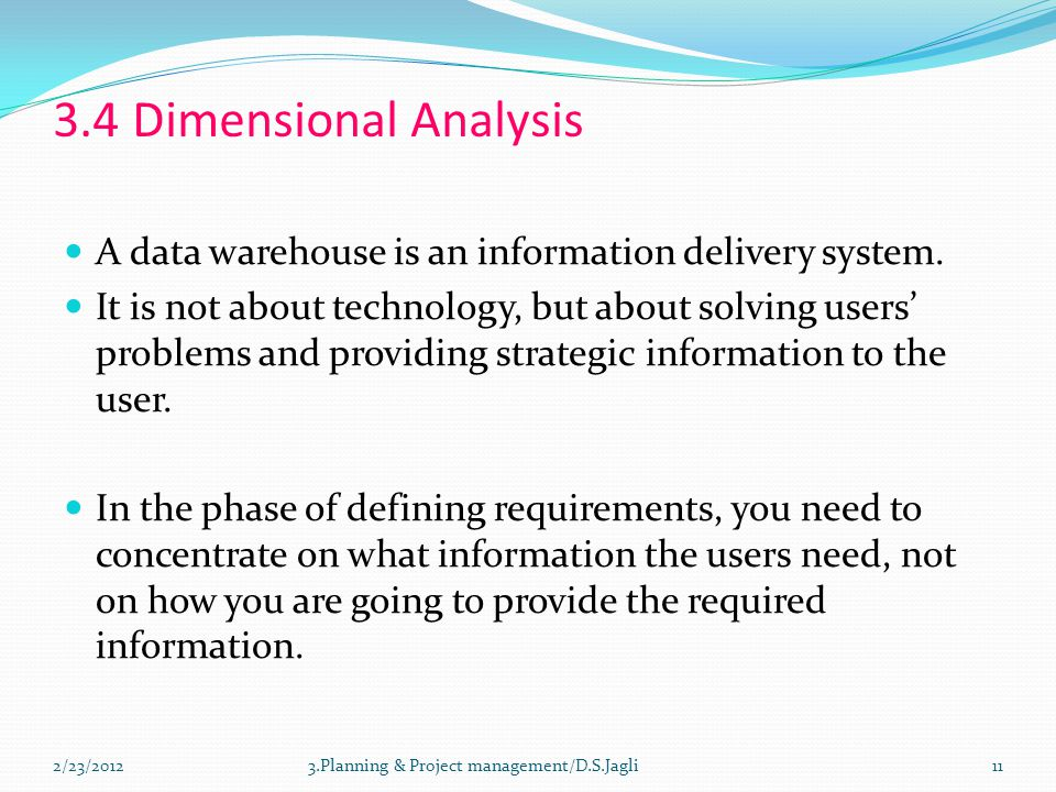 3.4 Dimensional Analysis A data warehouse is an information delivery system.
