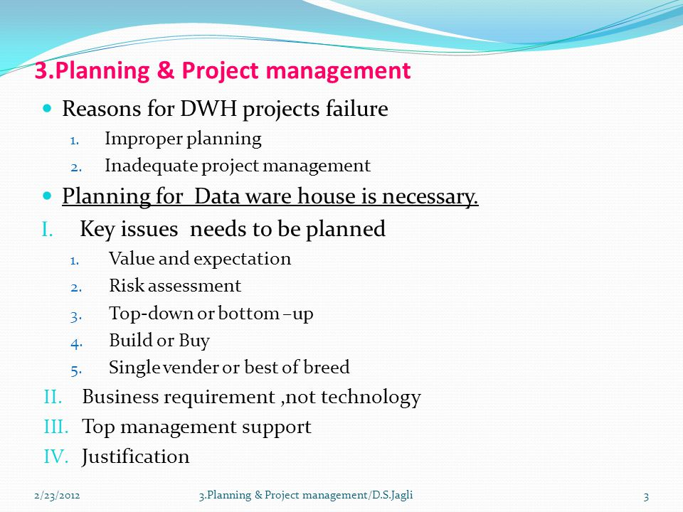 3.Planning & Project management Reasons for DWH projects failure 1.