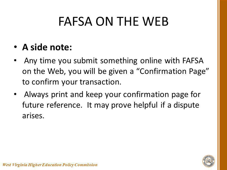 FAFSA ON THE WEB A side note: Any time you submit something online with FAFSA on the Web, you will be given a Confirmation Page to confirm your transaction.