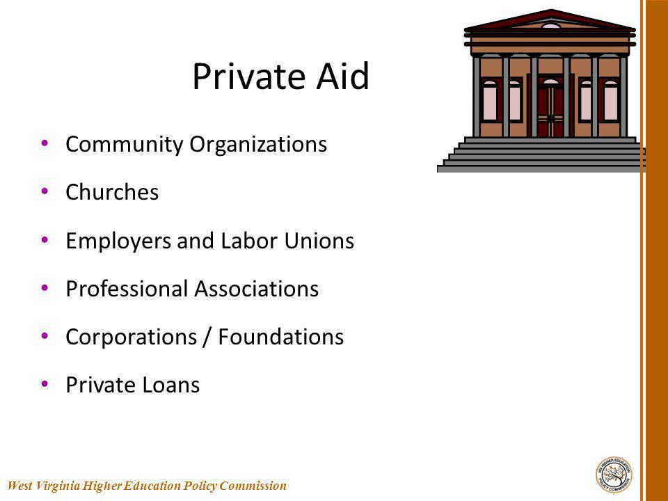 Private Aid Community Organizations Churches Employers and Labor Unions Professional Associations Corporations / Foundations Private Loans 44 West Virginia Higher Education Policy Commission