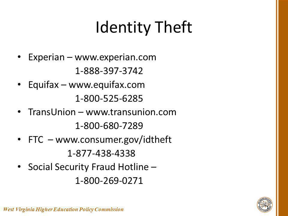 Identity Theft Experian – www.experian.com 1-888-397-3742 Equifax – www.equifax.com 1-800-525-6285 TransUnion – www.transunion.com 1-800-680-7289 FTC – www.consumer.gov/idtheft 1-877-438-4338 Social Security Fraud Hotline – 1-800-269-0271