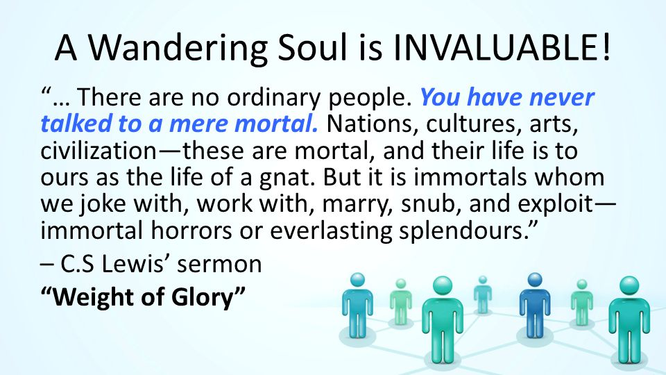 A Wandering Soul is INVALUABLE. … There are no ordinary people.