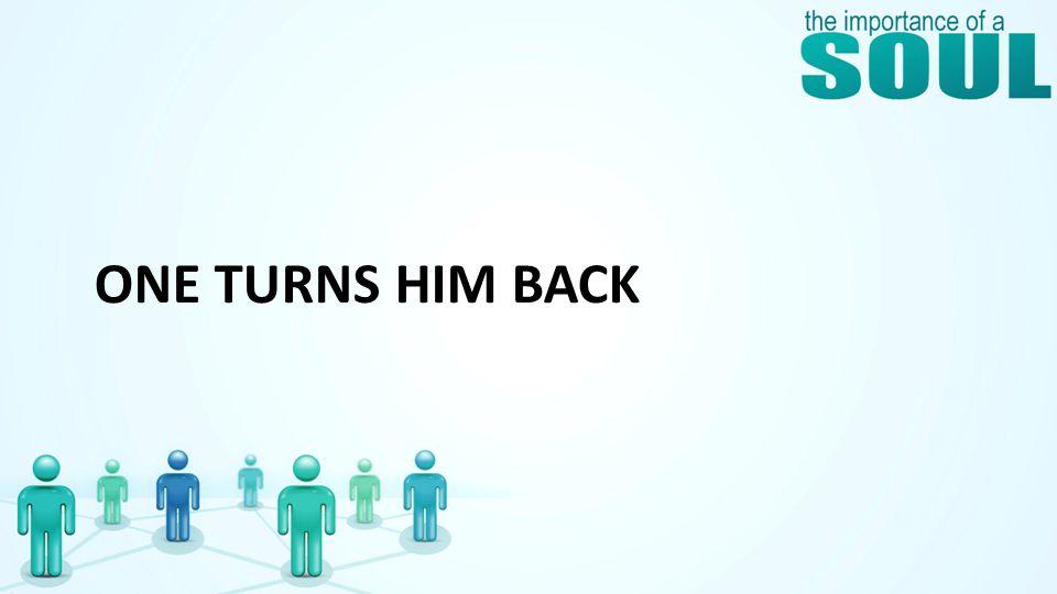 ONE TURNS HIM BACK