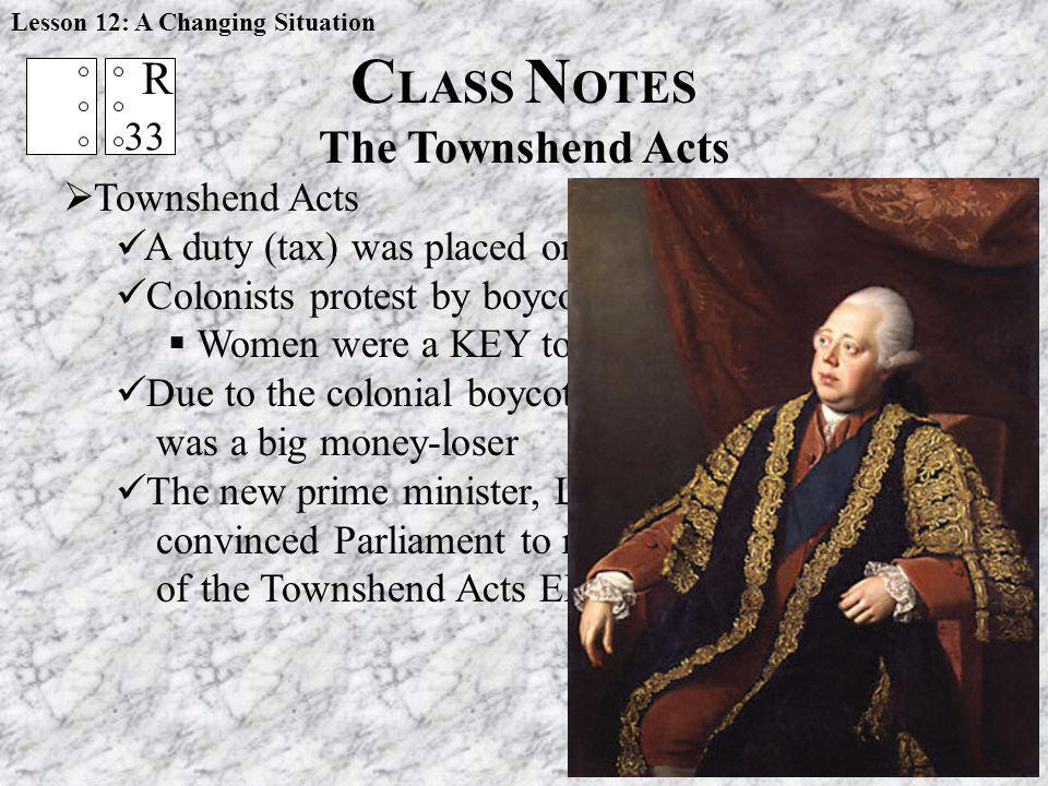 Lesson 12: A Changing Situation Townshend Acts A duty (tax) was placed on imports from Britain Colonists protest by boycotting British goods Women wer