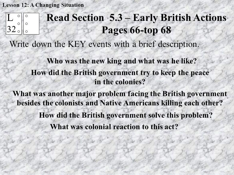 Read Section 5.3 – Early British Actions Pages 66-top 68 Write down the KEY events with a brief description. L 32 Who was the new king and what was he