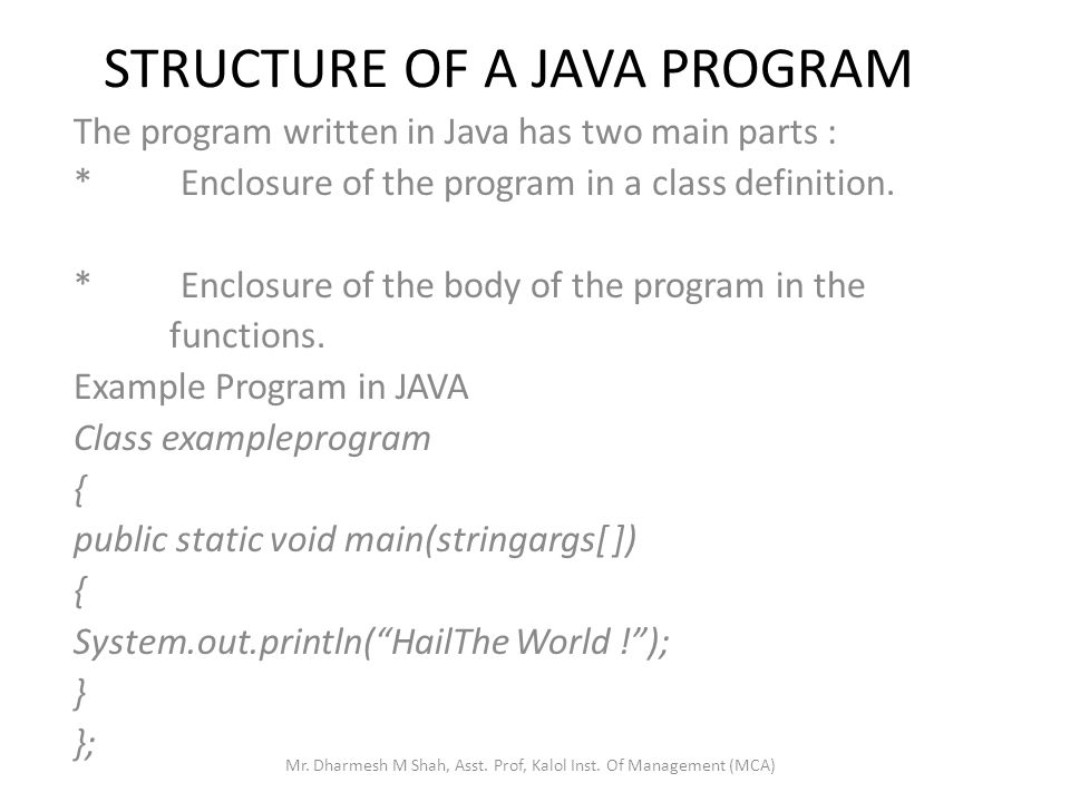 STRUCTURE OF A JAVA PROGRAM The program written in Java has two main parts : *Enclosure of the program in a class definition. *Enclosure of the body o