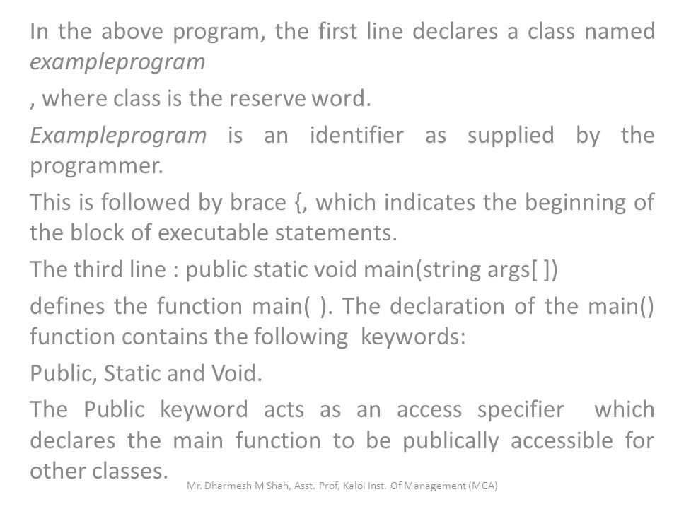In the above program, the first line declares a class named exampleprogram, where class is the reserve word. Exampleprogram is an identifier as suppli