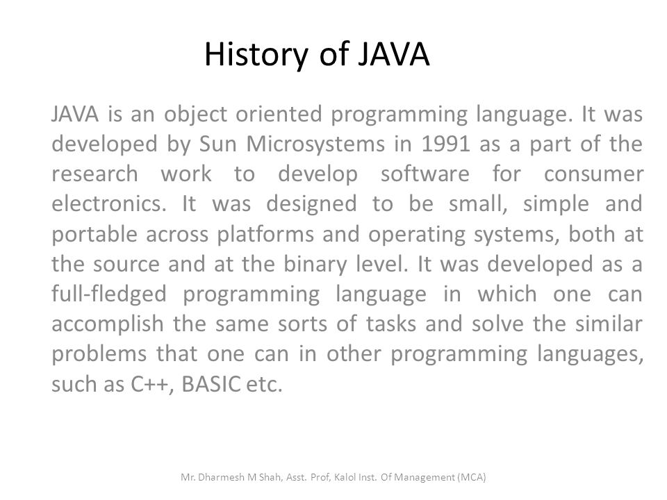 History of JAVA JAVA is an object oriented programming language.