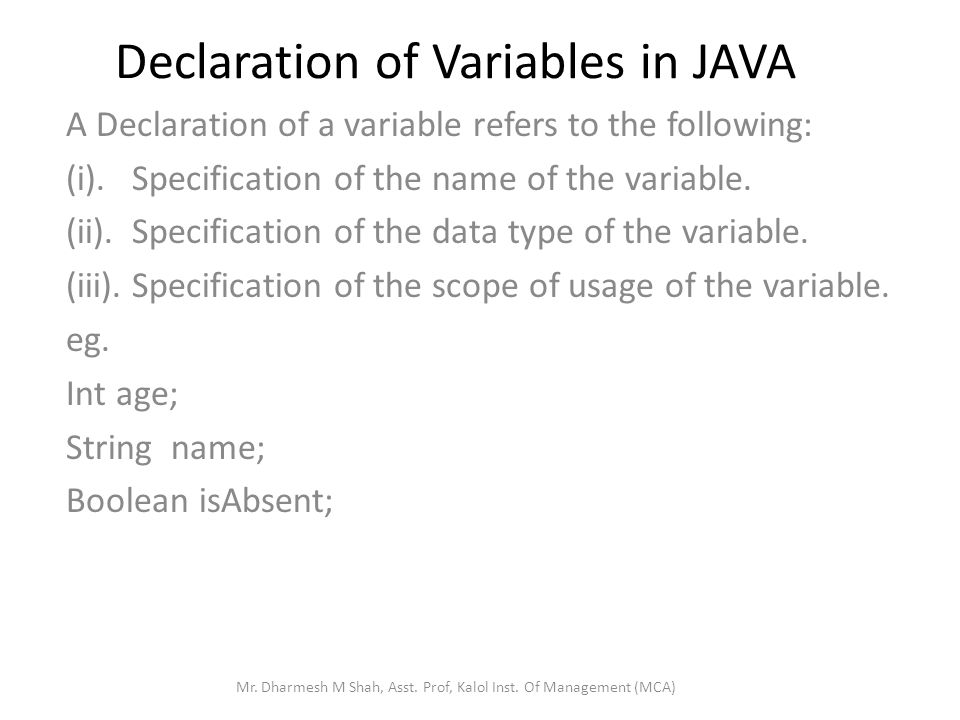 Declaration of Variables in JAVA A Declaration of a variable refers to the following: (i).