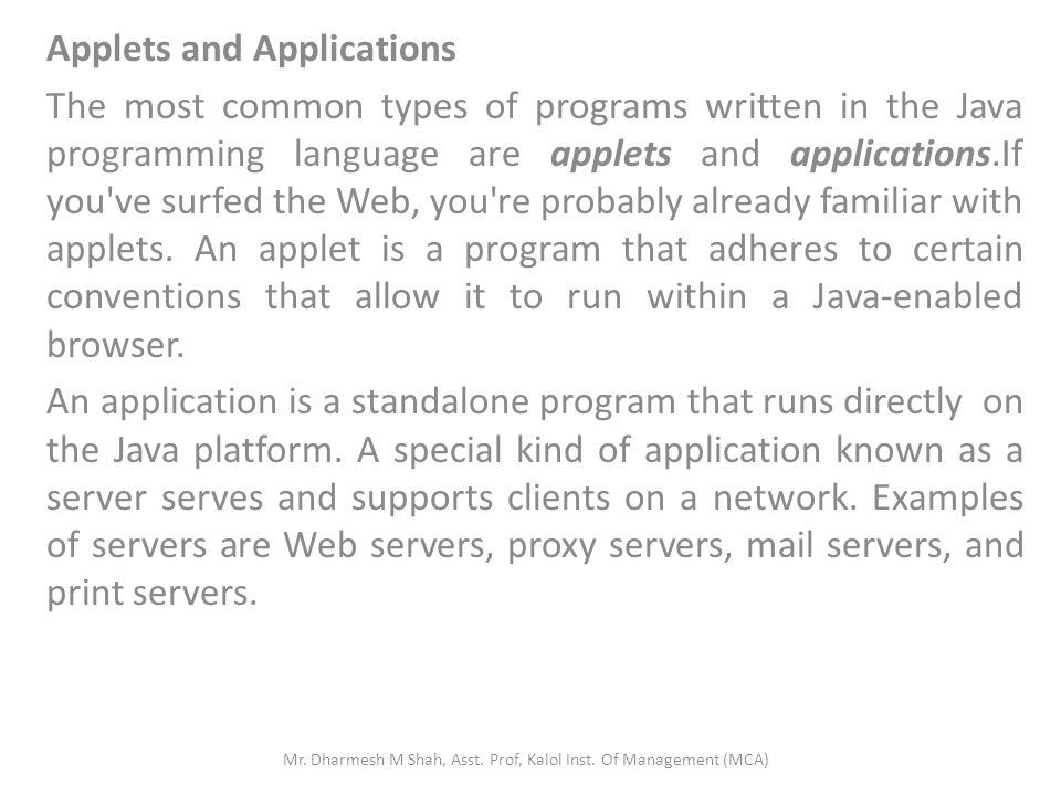 Applets and Applications The most common types of programs written in the Java programming language are applets and applications.If you've surfed the