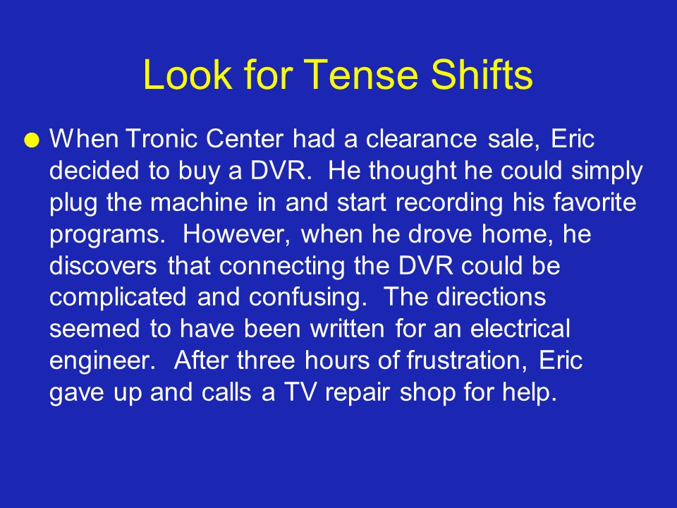 Look for Tense Shifts l When Tronic Center had a clearance sale, Eric decided to buy a DVR.