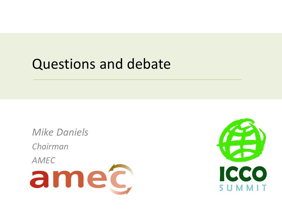 Questions and debate Mike Daniels Chairman AMEC