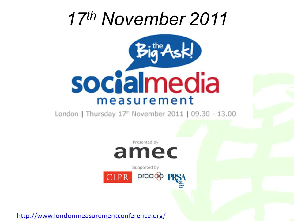 17 th November 2011 http://www.londonmeasurementconference.org/