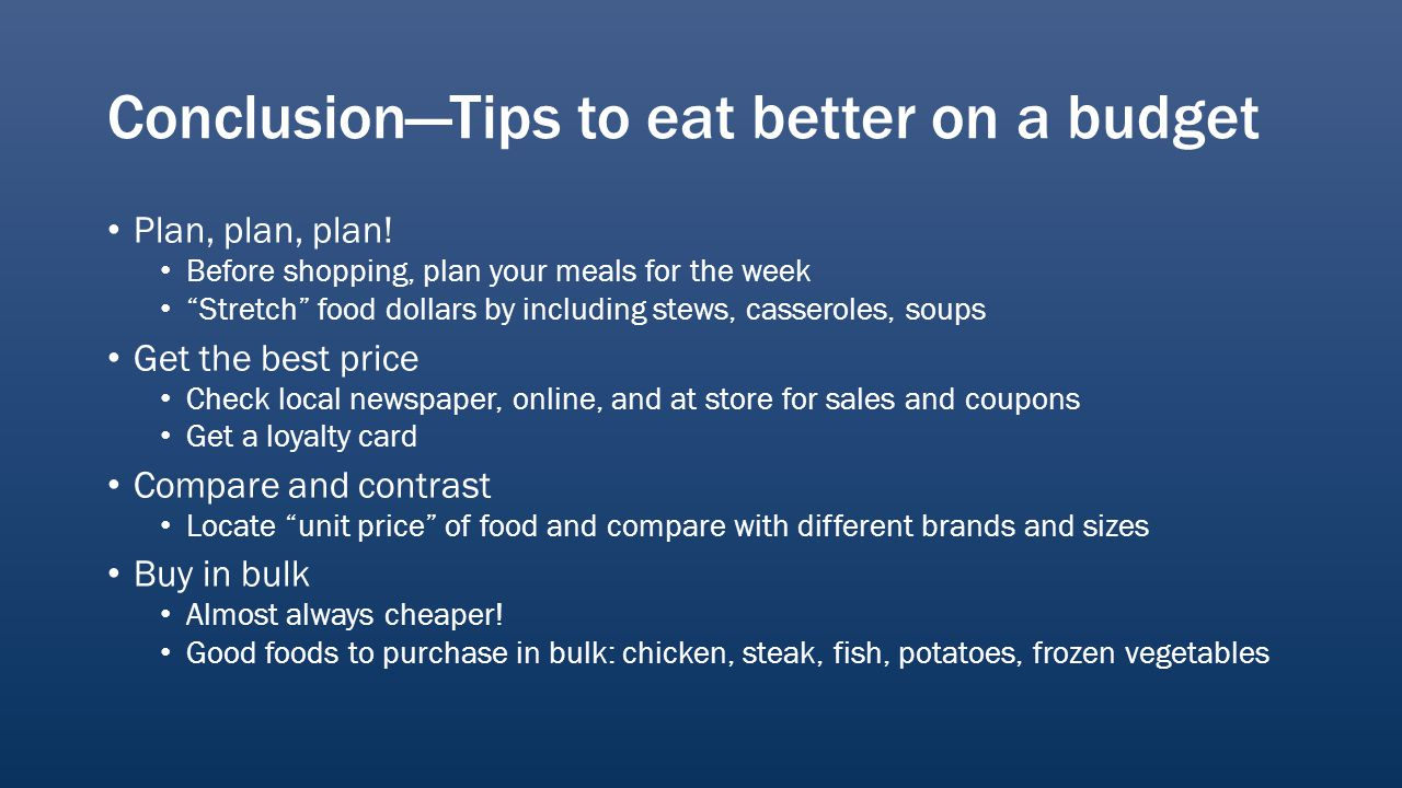 ConclusionTips to eat better on a budget Plan, plan, plan.