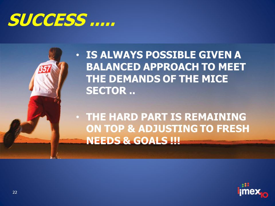 SUCCESS..... IS ALWAYS POSSIBLE GIVEN A BALANCED APPROACH TO MEET THE DEMANDS OF THE MICE SECTOR..