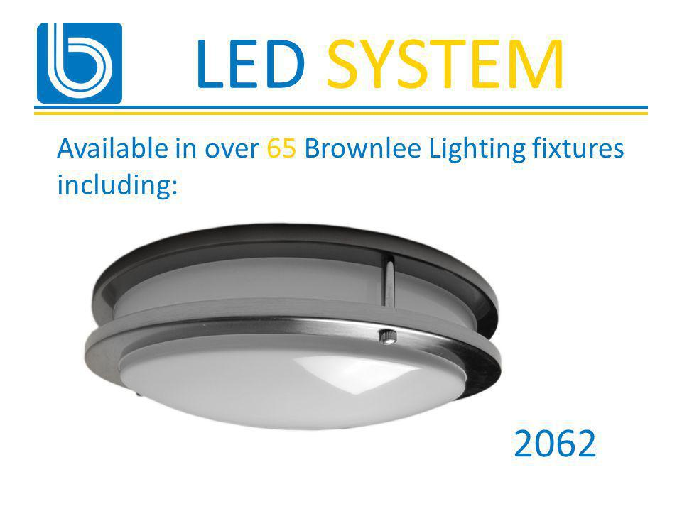 LED SYSTEM 2062 Available in over 65 Brownlee Lighting fixtures including: