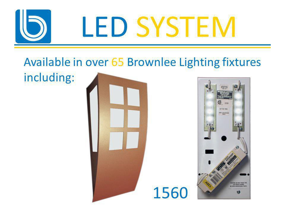 LED SYSTEM 1560 Available in over 65 Brownlee Lighting fixtures including: