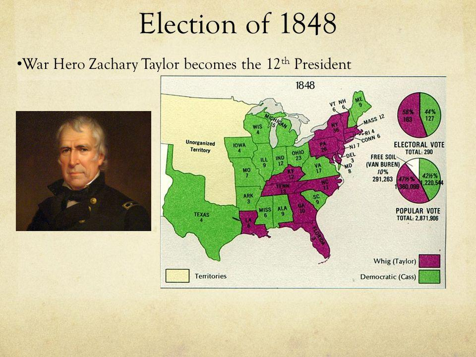 Election of 1848 War Hero Zachary Taylor becomes the 12 th President
