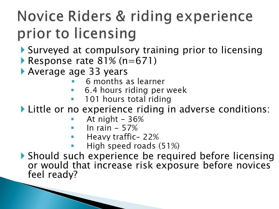 Surveyed at compulsory training prior to licensing Response rate 81% (n=671) Average age 33 years 6 months as learner 6.4 hours riding per week 101 ho