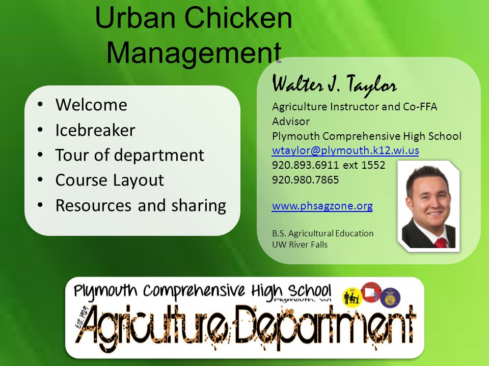 Urban Chicken Management Welcome Icebreaker Tour of department Course Layout Resources and sharing Walter J. Taylor Agriculture Instructor and Co-FFA