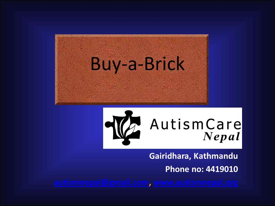 Gairidhara, Kathmandu Phone no: 4419010 autismnepal@gmail.comautismnepal@gmail.com, www.autismnepal.orgwww.autismnepal.org Buy-a-Brick