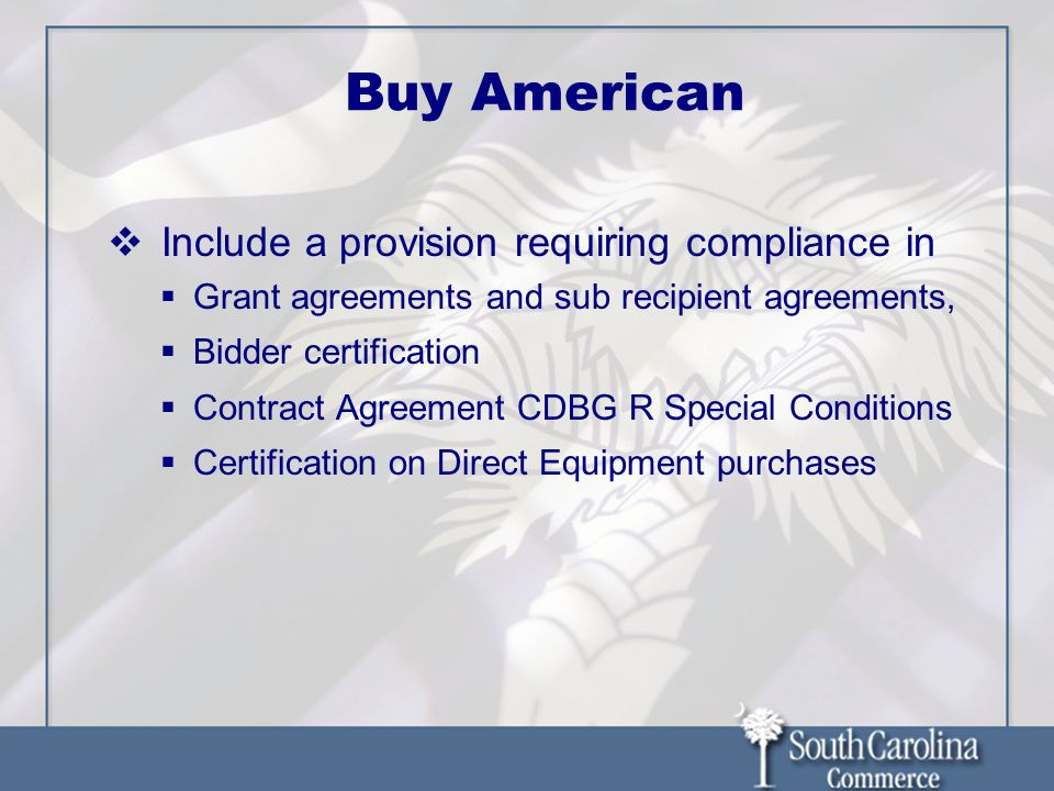 Buy American Include a provision requiring compliance in Grant agreements and sub recipient agreements, Bidder certification Contract Agreement CDBG R
