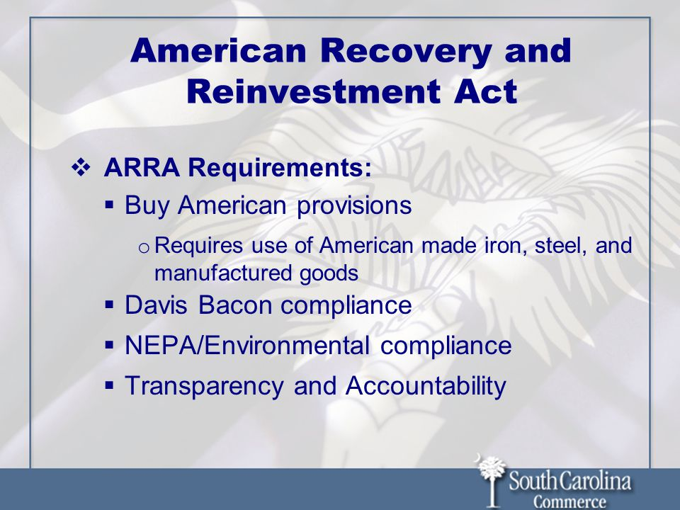 American Recovery and Reinvestment Act ARRA Requirements: Buy American provisions o Requires use of American made iron, steel, and manufactured goods