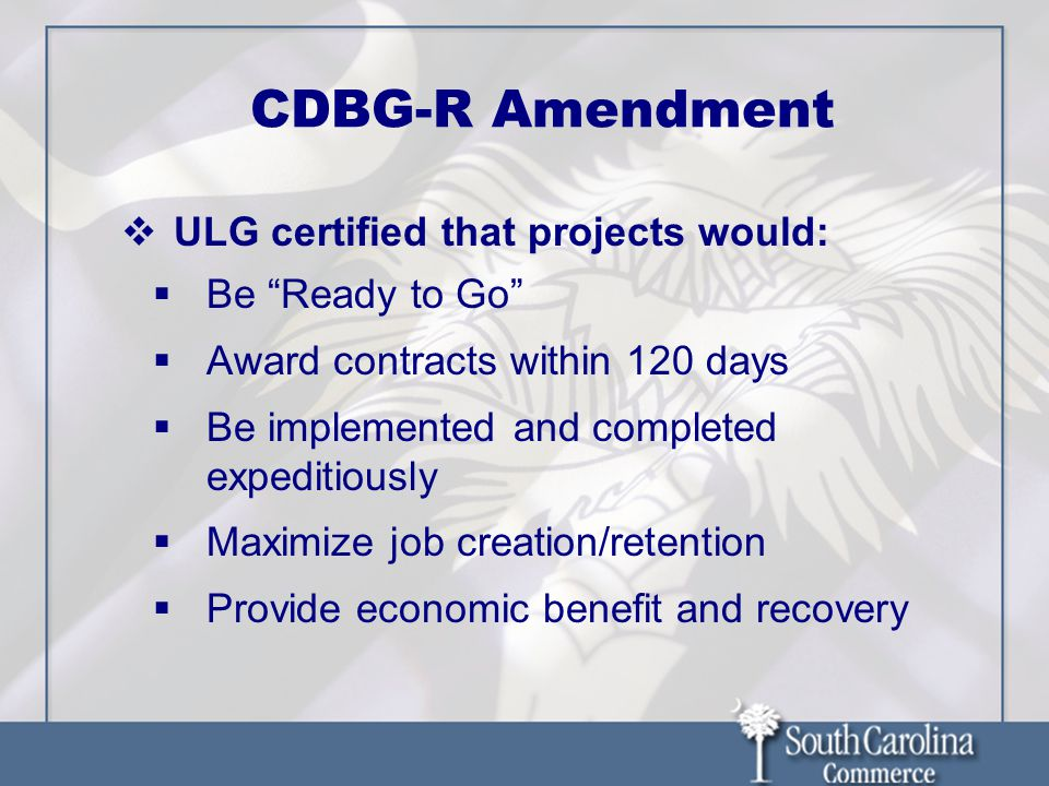 CDBG-R Amendment ULG certified that projects would: Be Ready to Go Award contracts within 120 days Be implemented and completed expeditiously Maximize