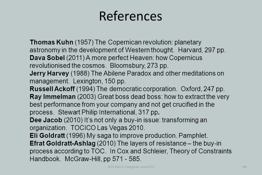 © Dr Kelvyn Youngman, June 2012196 References Thomas Kuhn (1957) The Copernican revolution: planetary astronomy in the development of Western thought.