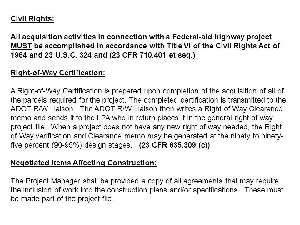 Civil Rights: All acquisition activities in connection with a Federal-aid highway project MUST be accomplished in accordance with Title VI of the Civi