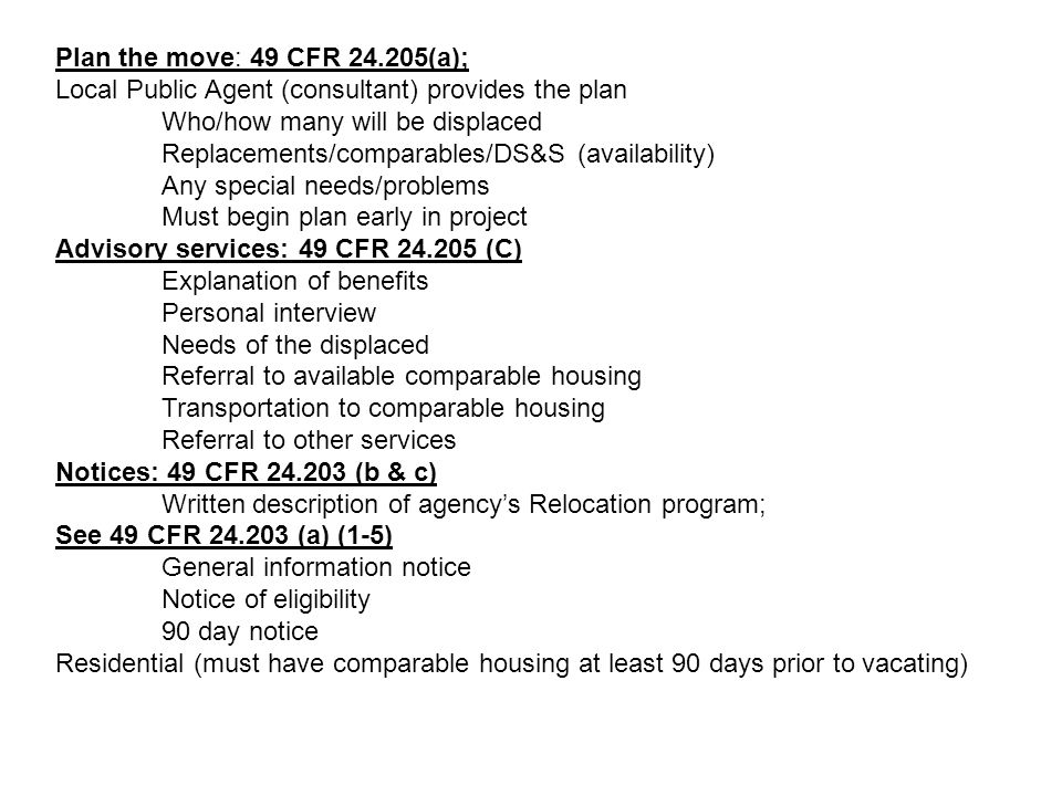 Plan the move: 49 CFR 24.205(a); Local Public Agent (consultant) provides the plan Who/how many will be displaced Replacements/comparables/DS&S (avail