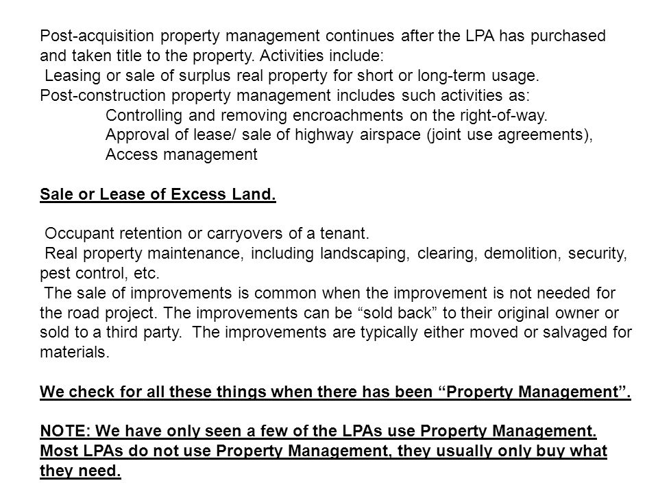 Post-acquisition property management continues after the LPA has purchased and taken title to the property. Activities include: Leasing or sale of sur