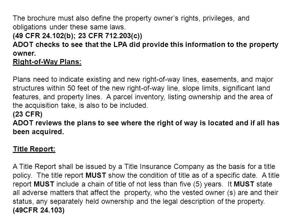 The brochure must also define the property owners rights, privileges, and obligations under these same laws. (49 CFR 24.102(b); 23 CFR 712.203(c)) ADO