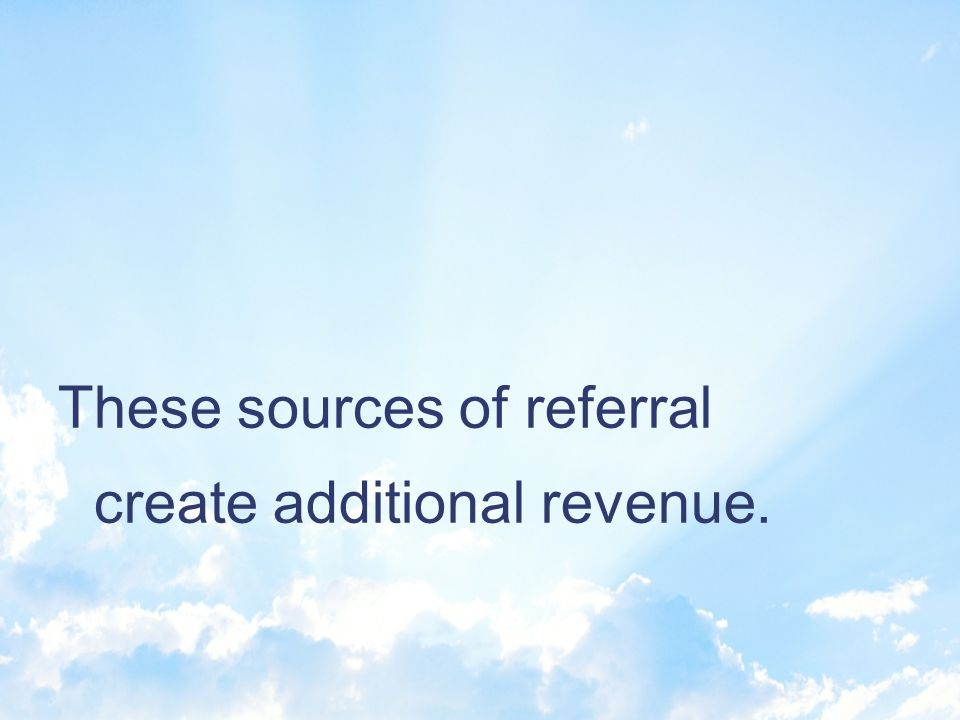 You (and we) have a network of professionals who refer clients.