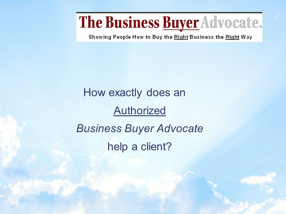 1.Business Buyer Advocacy 2.Creative Financing 3.Valuation (Pricing)