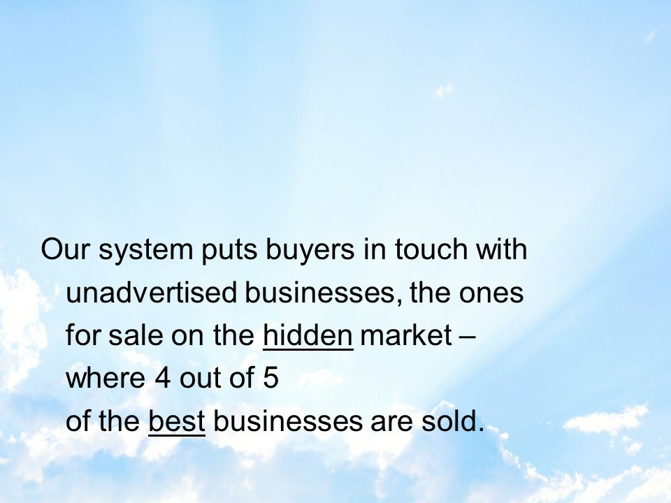 Thats where ourBusiness-For-Sale Locating & Screening System comes in.
