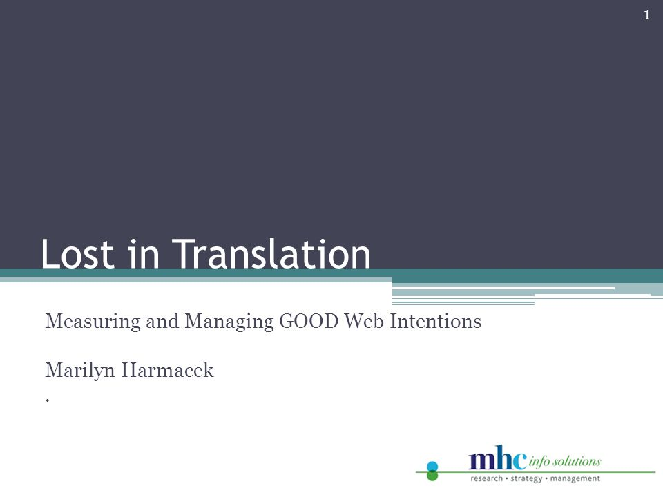 Lost in Translation Measuring and Managing GOOD Web Intentions Marilyn Harmacek. 1
