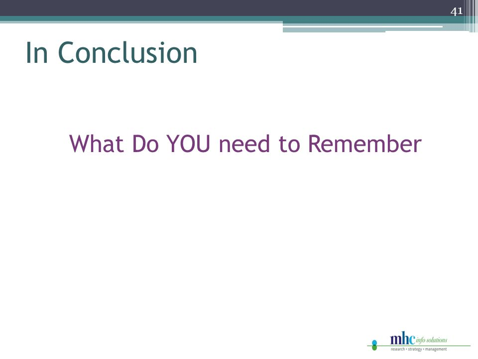In Conclusion 41 What Do YOU need to Remember