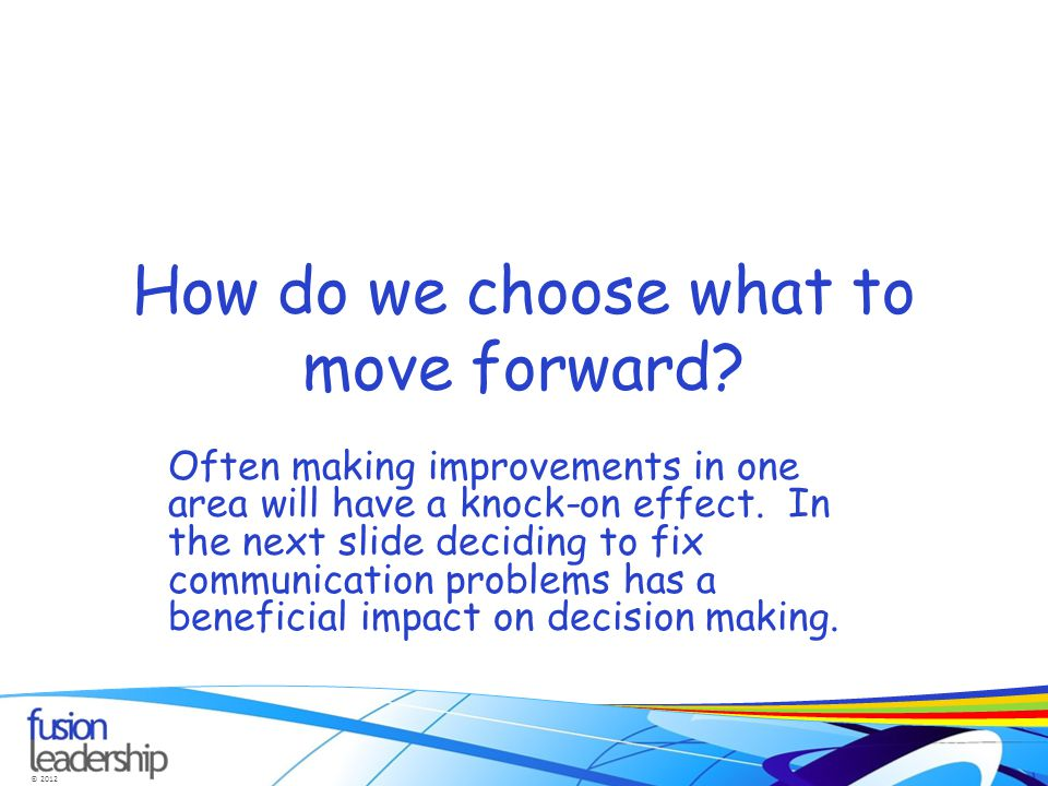 © 2012 How do we choose what to move forward.