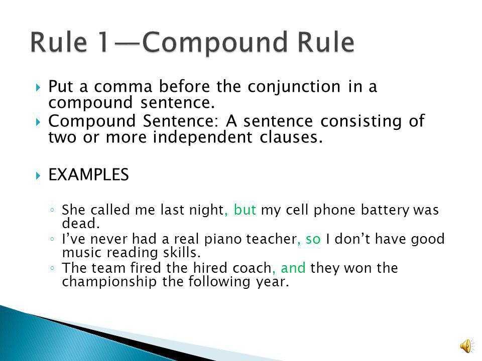 Put a comma before the conjunction in a compound sentence.