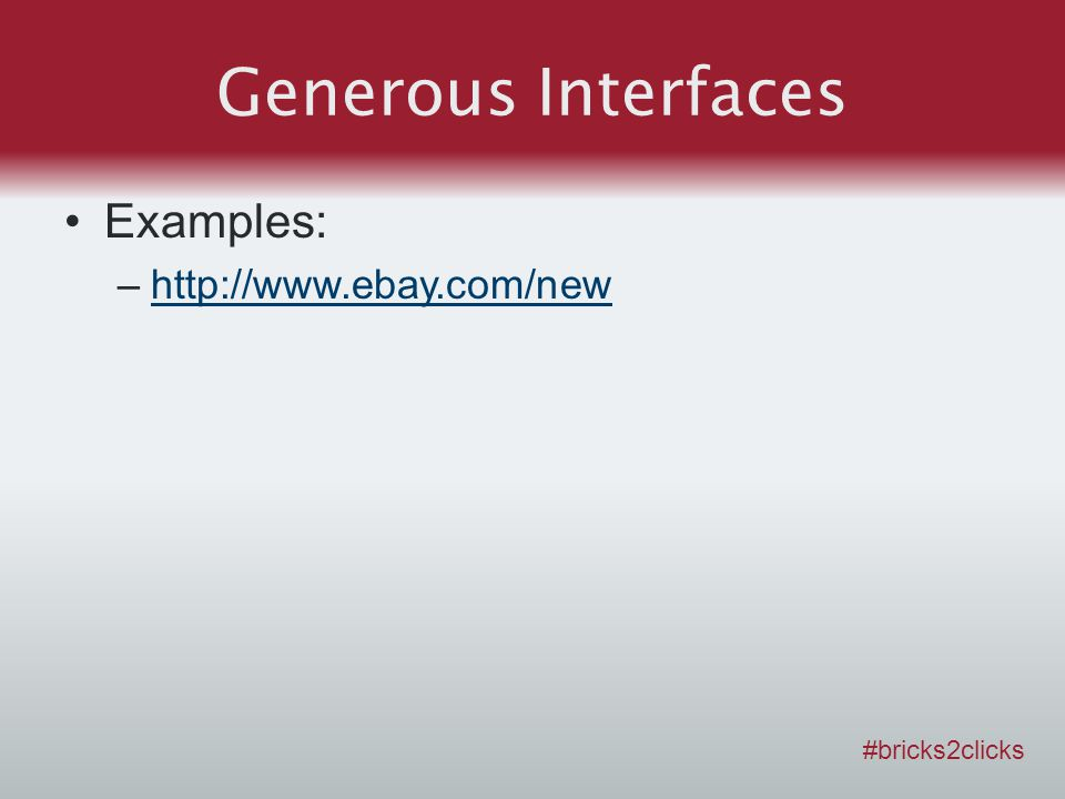 Generous Interfaces Examples: –http://www.ebay.com/newhttp://www.ebay.com/new #bricks2clicks