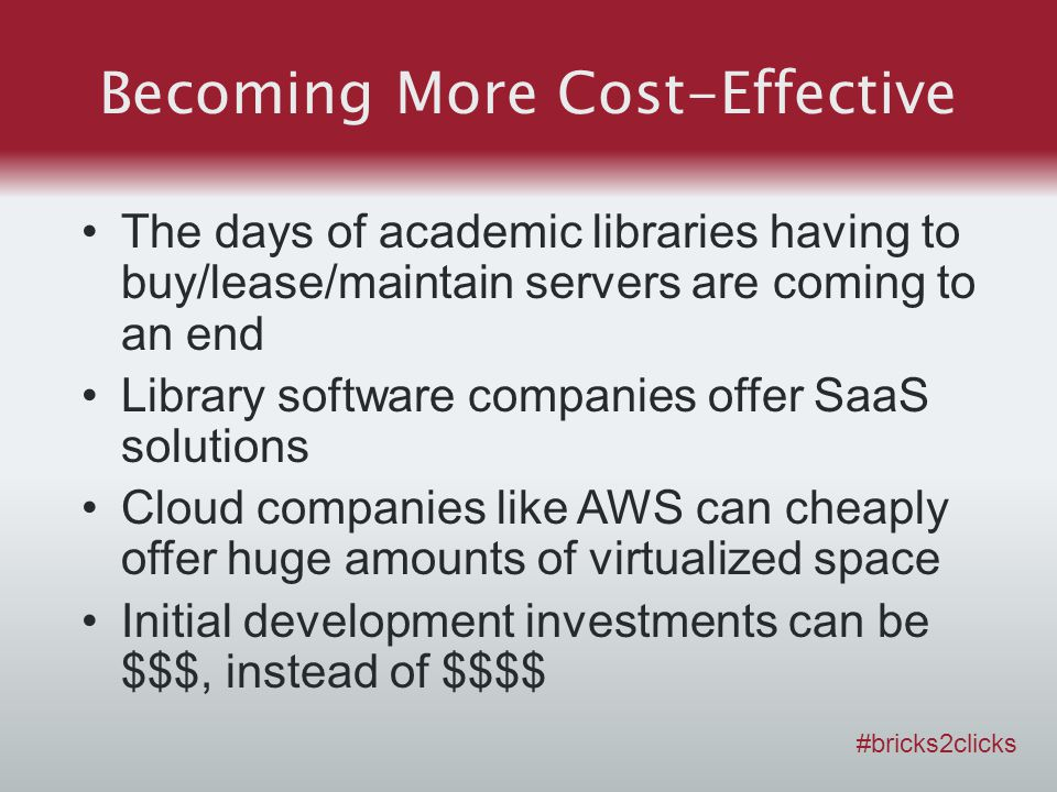 Becoming More Cost-Effective The days of academic libraries having to buy/lease/maintain servers are coming to an end Library software companies offer