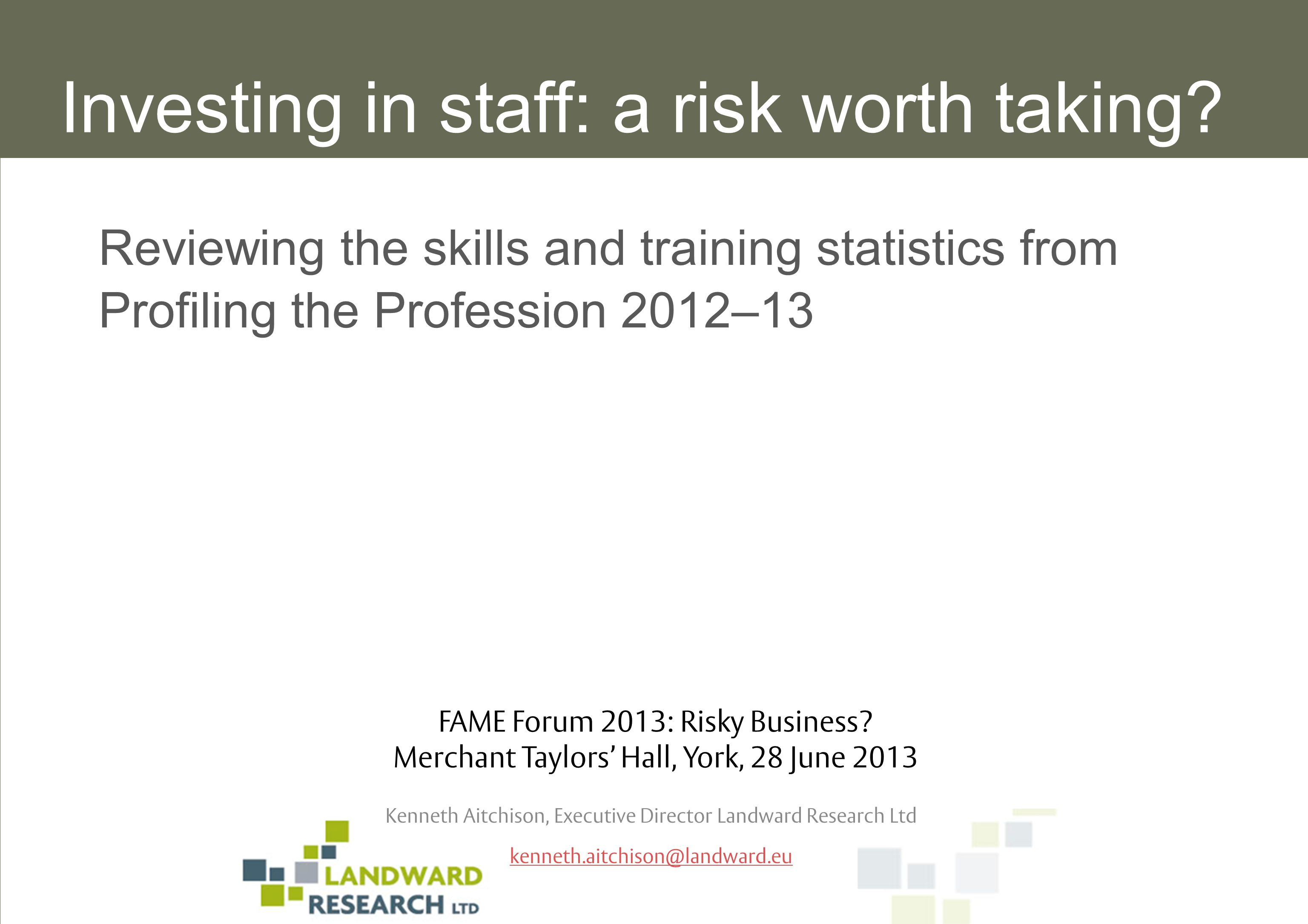 Reviewing the skills and training statistics from Profiling the Profession 2012–13 Kenneth Aitchison, Executive Director Landward Research Ltd kenneth