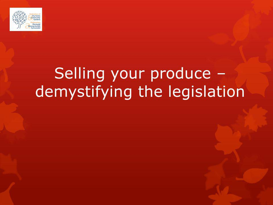 Selling your produce – demystifying the legislation