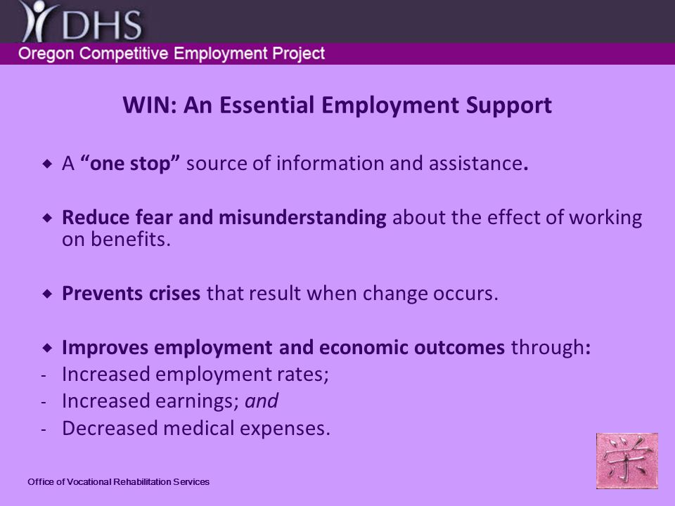 Office of Vocational Rehabilitation Services WIN: An Essential Employment Support A one stop source of information and assistance.