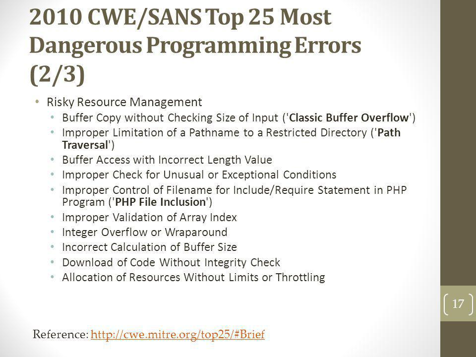 2010 CWE/SANS Top 25 Most Dangerous Programming Errors (2/3) Risky Resource Management Buffer Copy without Checking Size of Input ('Classic Buffer Ove
