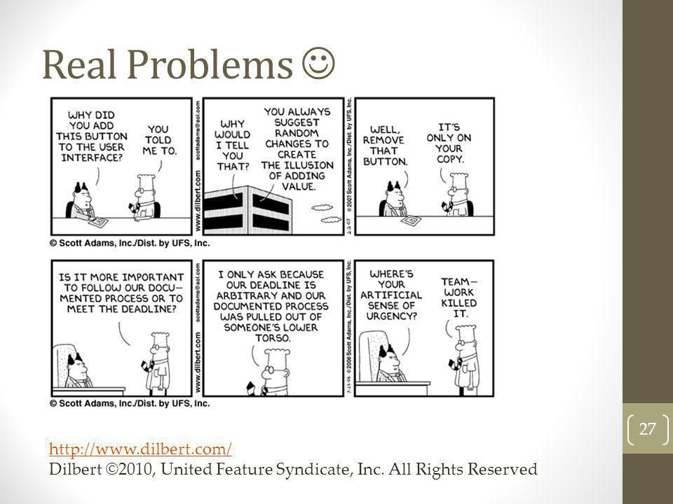 Real Problems 27 http://www.dilbert.com/ http://www.dilbert.com/ Dilbert ©2010, United Feature Syndicate, Inc. All Rights Reserved