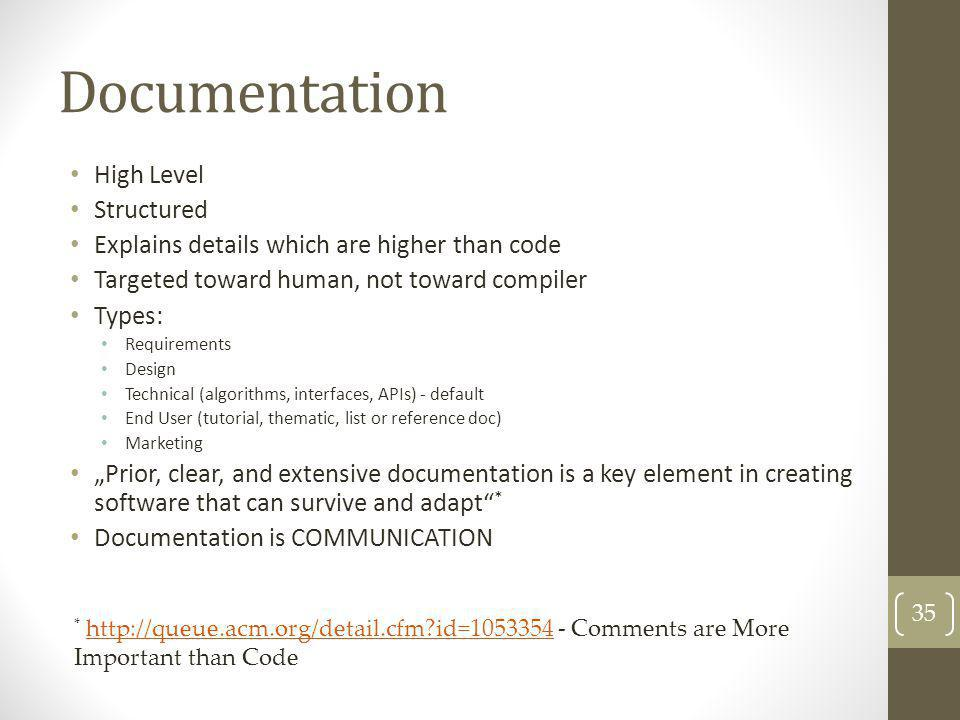 Documentation High Level Structured Explains details which are higher than code Targeted toward human, not toward compiler Types: Requirements Design